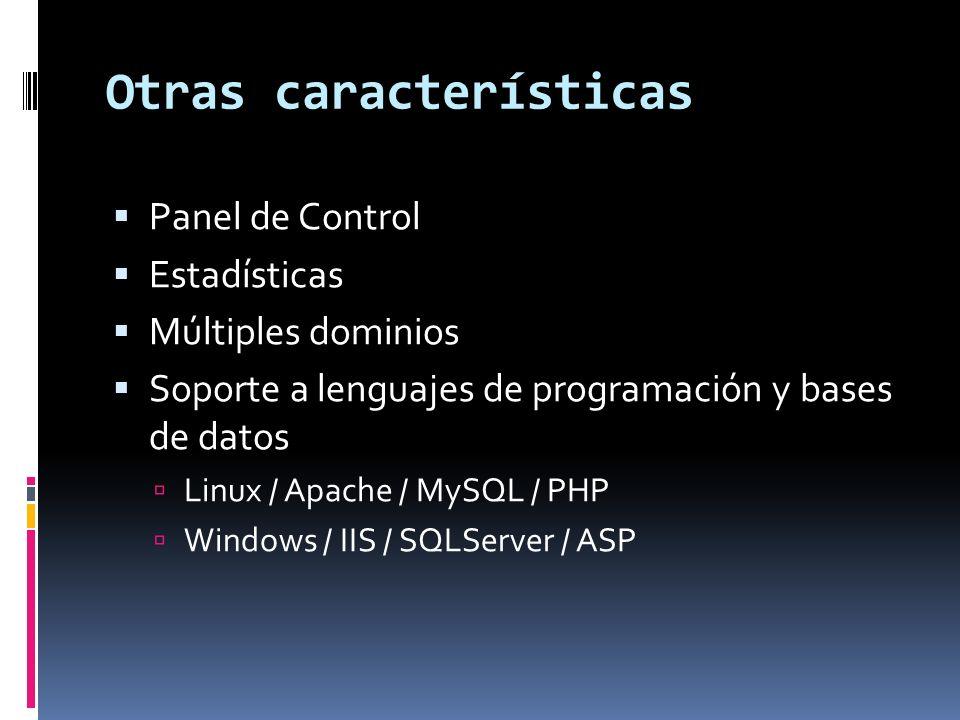 Otras características Panel de Control Estadísticas Múltiples dominios Soporte a lenguajes de programación y bases de datos Linux / Apache / MySQL / P