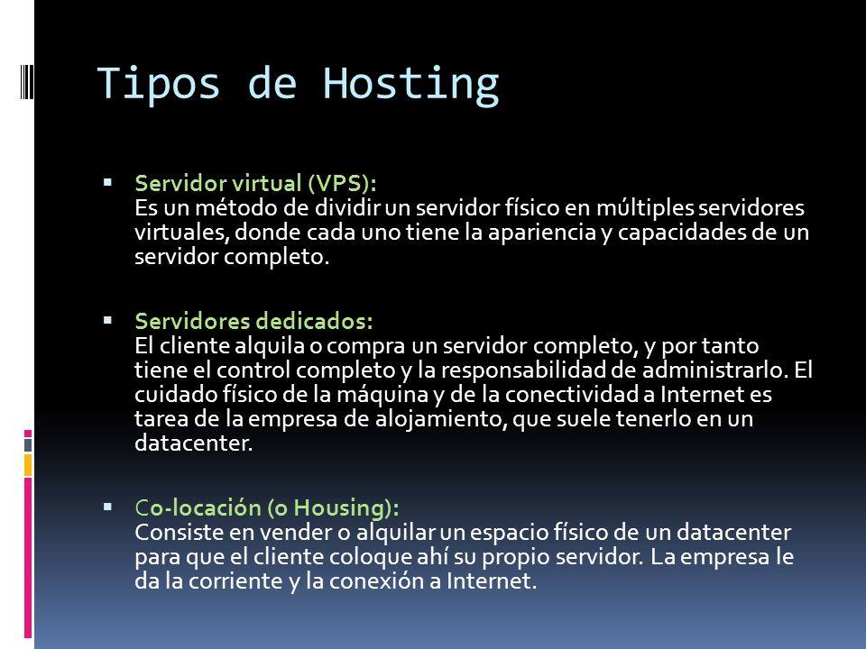 Tipos de Hosting Servidor virtual (VPS): Es un método de dividir un servidor físico en múltiples servidores virtuales, donde cada uno tiene la aparien