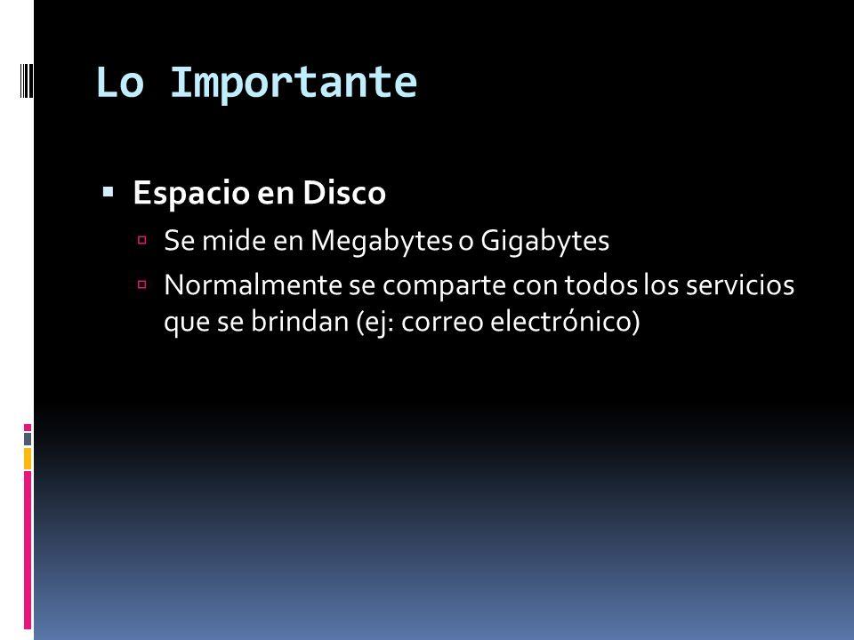 Lo Importante Espacio en Disco Se mide en Megabytes o Gigabytes Normalmente se comparte con todos los servicios que se brindan (ej: correo electrónico