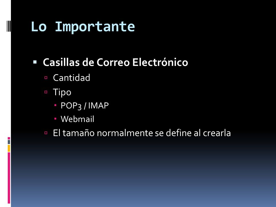 Lo Importante Casillas de Correo Electrónico Cantidad Tipo POP3 / IMAP Webmail El tamaño normalmente se define al crearla
