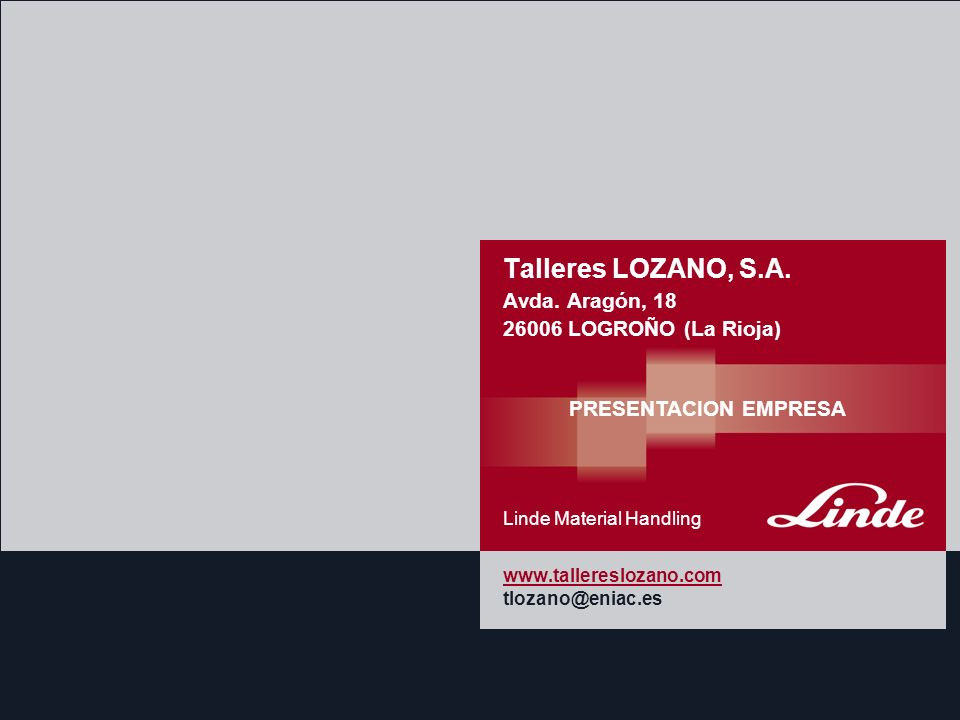 Linde Material Handling LA EMPRESA Comercializamos la marca LINDE desde 1985 Nuestras instalaciones se encuentran ubicadas en el Polígono La Portalada de Logroño, con una superficie de 4000 m2, destinados a los servicios de administración, post-venta, comercial y alquileres.