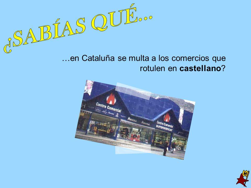…en Cataluña se multa a los comercios que rotulen en castellano?