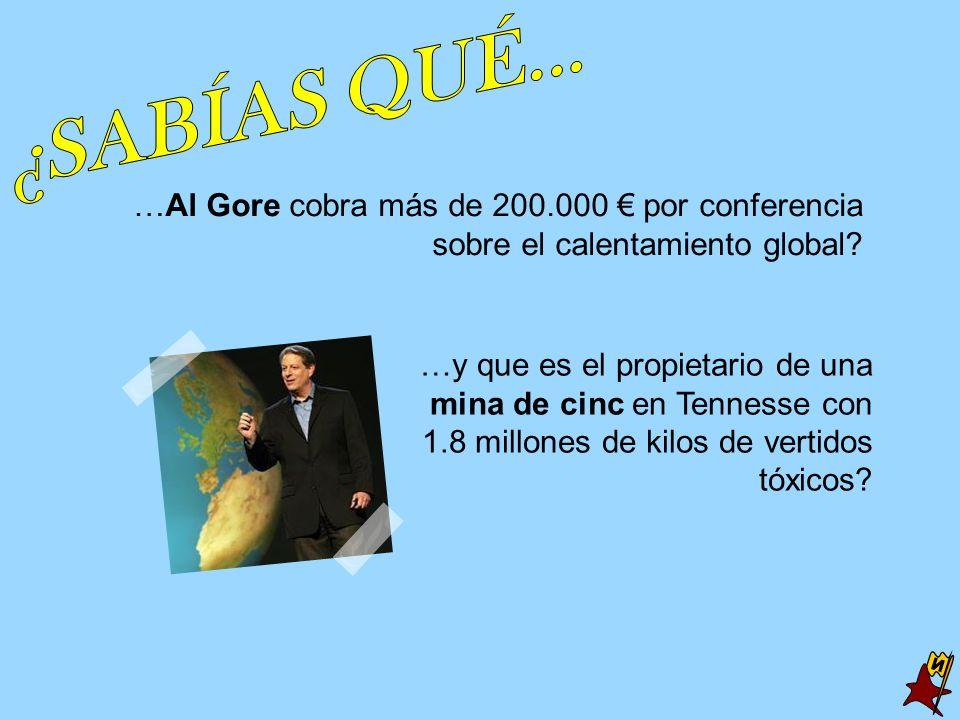 …Al Gore cobra más de 200.000 por conferencia sobre el calentamiento global? …y que es el propietario de una mina de cinc en Tennesse con 1.8 millones