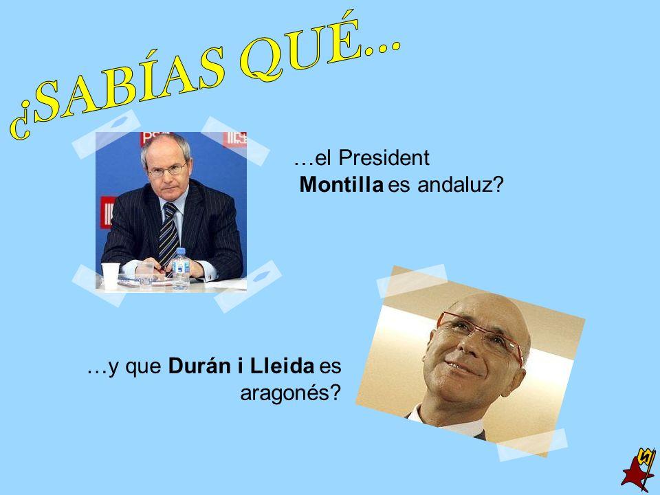 …el President Montilla es andaluz? …y que Durán i Lleida es aragonés?
