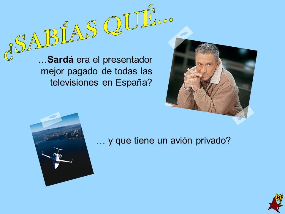 …Sardá era el presentador mejor pagado de todas las televisiones en España? … y que tiene un avión privado?