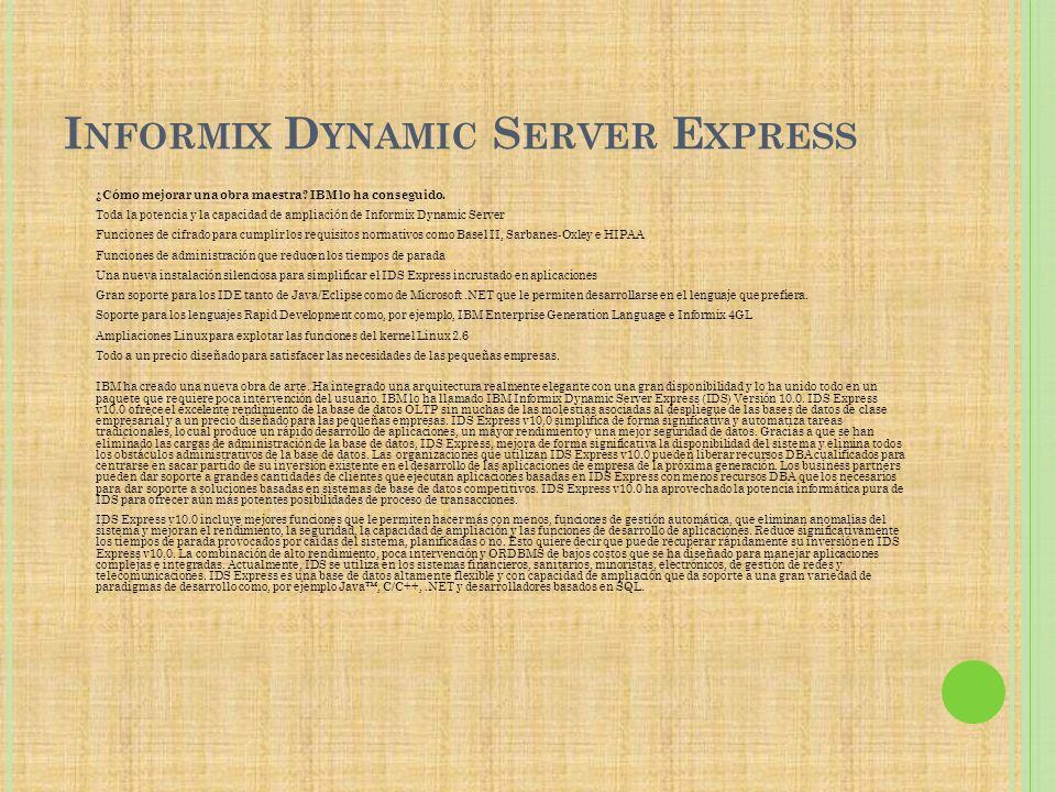 I NFORMIX D YNAMIC S ERVER E XPRESS ¿Cómo mejorar una obra maestra? IBM lo ha conseguido. Toda la potencia y la capacidad de ampliación de Informix Dy