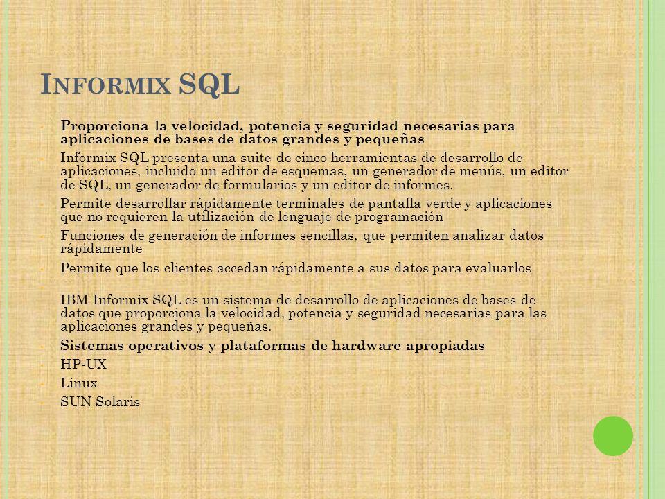 I NFORMIX SQL Proporciona la velocidad, potencia y seguridad necesarias para aplicaciones de bases de datos grandes y pequeñas Informix SQL presenta u