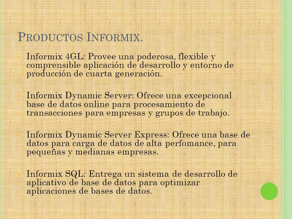P RODUCTOS I NFORMIX. Informix 4GL: Provee una poderosa, flexible y comprensible aplicación de desarrollo y entorno de producción de cuarta generación