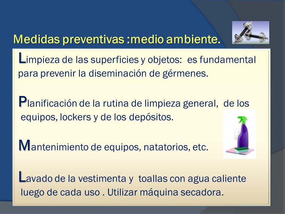 Medidas preventivas :medio ambiente. L L impieza de las superficies y objetos: es fundamental para prevenir la diseminación de gérmenes. P P lanificac
