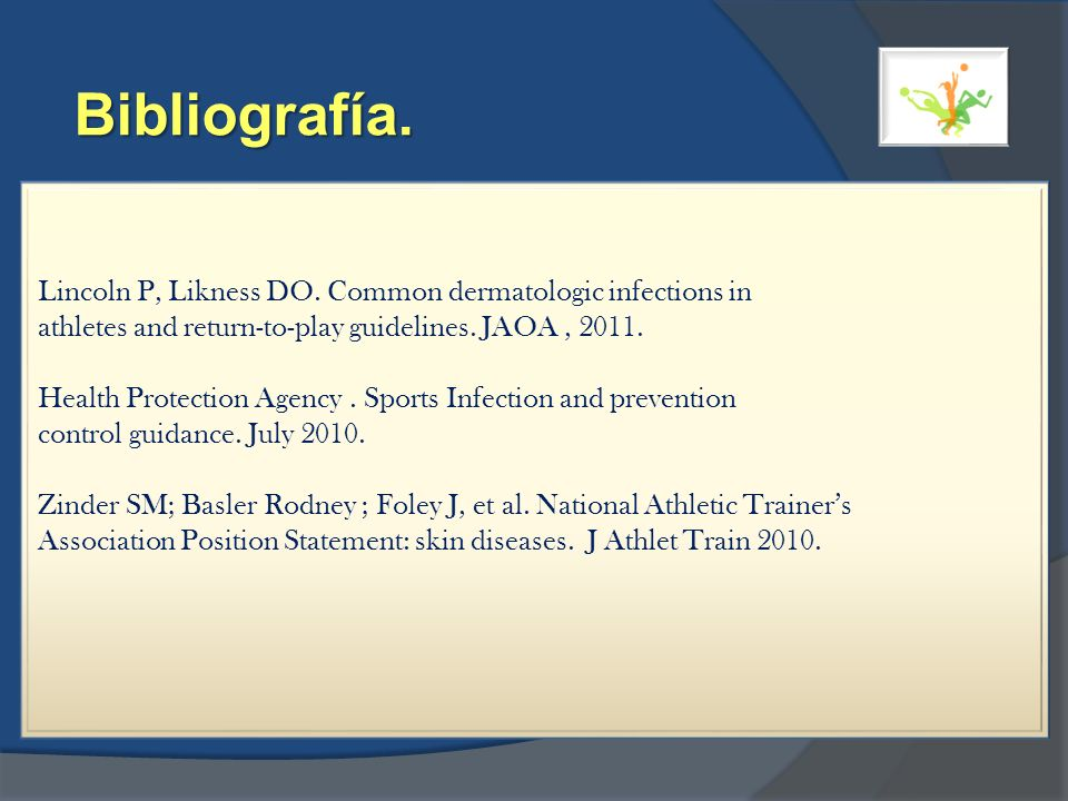 Bibliografía. Lincoln P, Likness DO. Common dermatologic infections in athletes and return-to-play guidelines. JAOA, 2011. Health Protection Agency. S