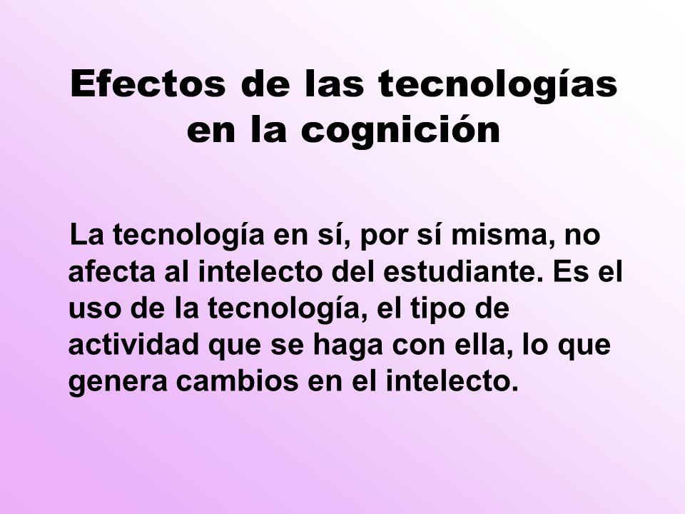 Efectos de las tecnologías en la cognición La tecnología en sí, por sí misma, no afecta al intelecto del estudiante.