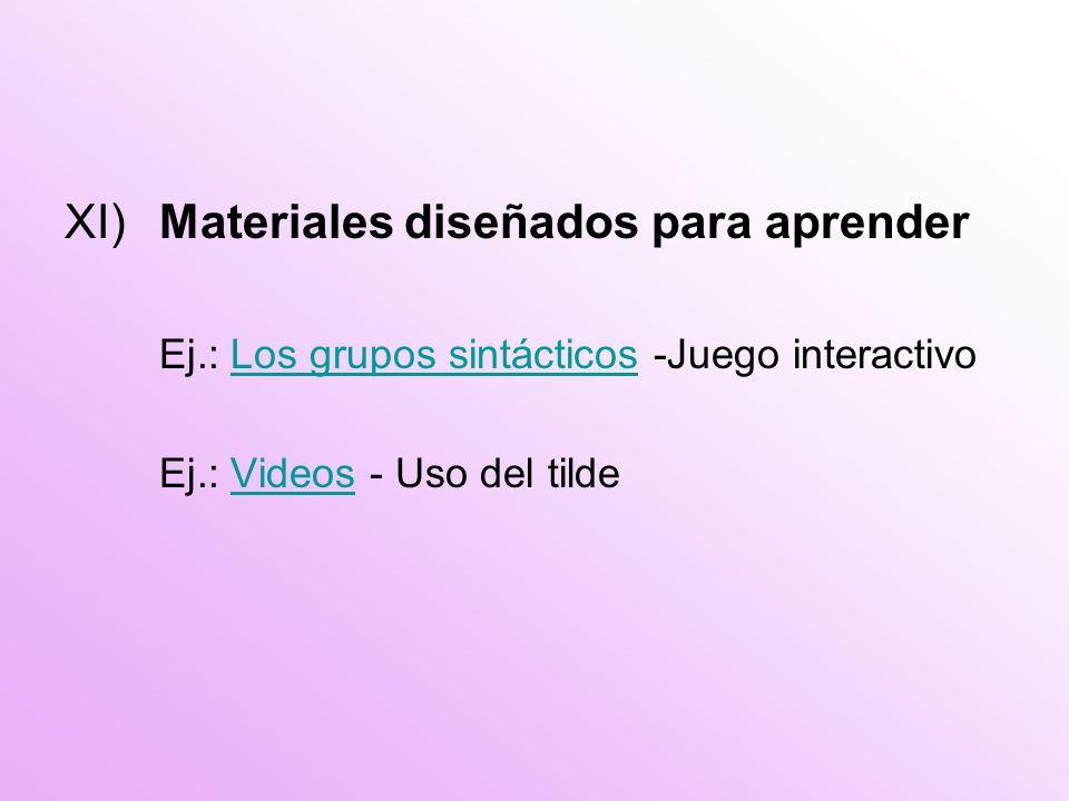 XI)Materiales diseñados para aprender Ej.: Los grupos sintácticos -Juego interactivoLos grupos sintácticos Ej.: Videos - Uso del tildeVideos
