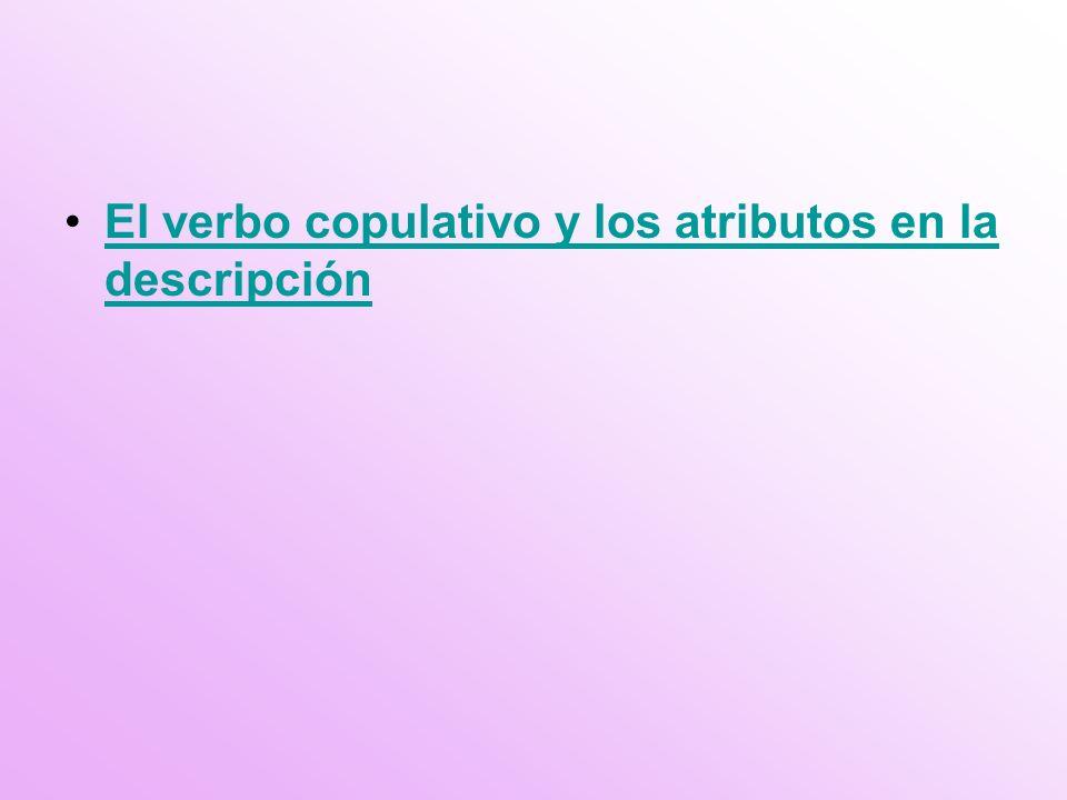 El verbo copulativo y los atributos en la descripciónEl verbo copulativo y los atributos en la descripción
