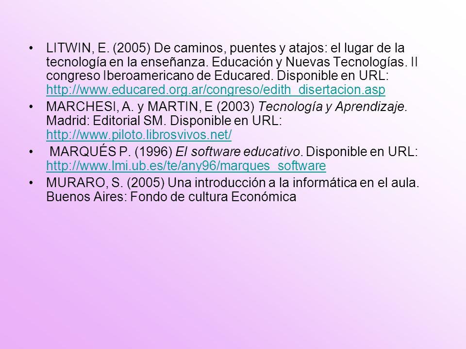 LITWIN, E. (2005) De caminos, puentes y atajos: el lugar de la tecnología en la enseñanza.