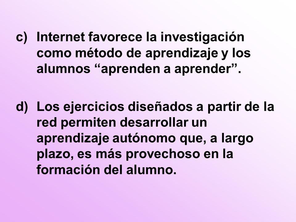 c)Internet favorece la investigación como método de aprendizaje y los alumnos aprenden a aprender.
