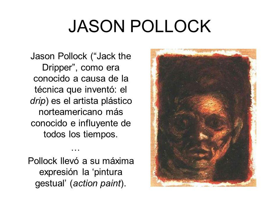 JASON POLLOCK Jason Pollock (Jack the Dripper, como era conocido a causa de la técnica que inventó: el drip) es el artista plástico norteamericano más conocido e influyente de todos los tiempos.