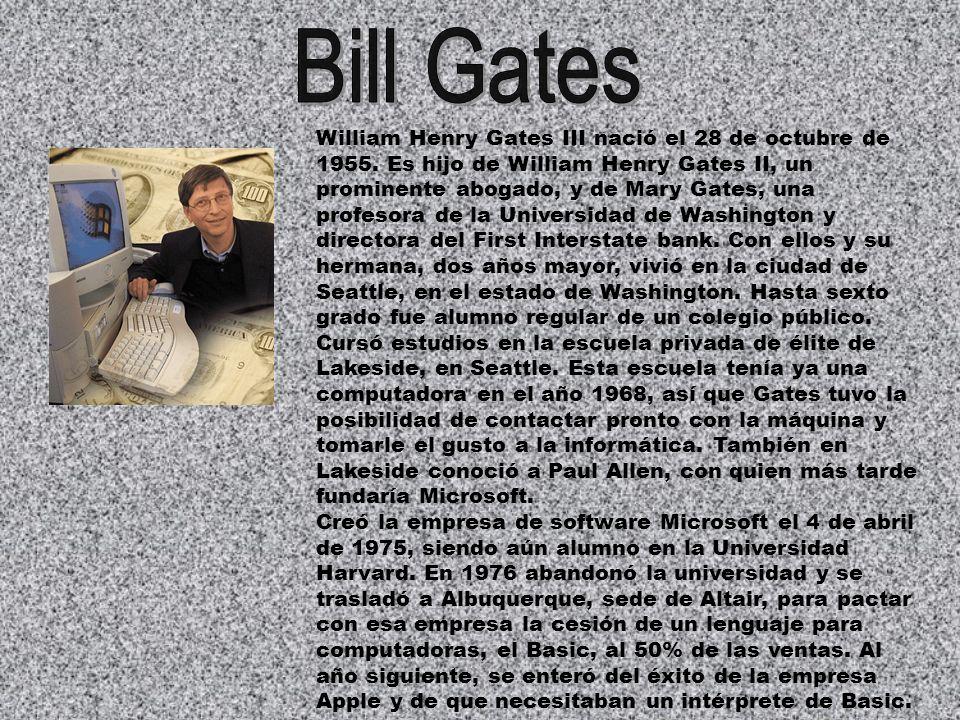 William Henry Gates III nació el 28 de octubre de 1955. Es hijo de William Henry Gates II, un prominente abogado, y de Mary Gates, una profesora de la