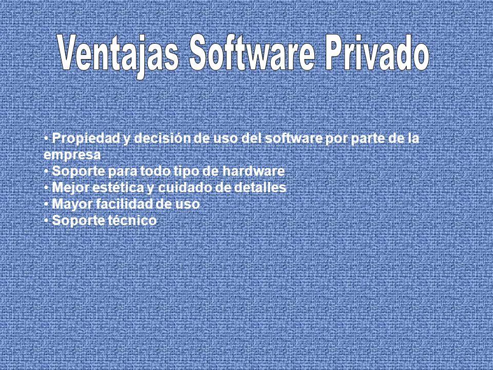 Propiedad y decisión de uso del software por parte de la empresa Soporte para todo tipo de hardware Mejor estética y cuidado de detalles Mayor facilid