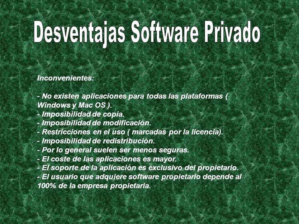 Inconvenientes: - No existen aplicaciones para todas las plataformas ( Windows y Mac OS ). - Imposibilidad de copia. - Imposibilidad de modificación.