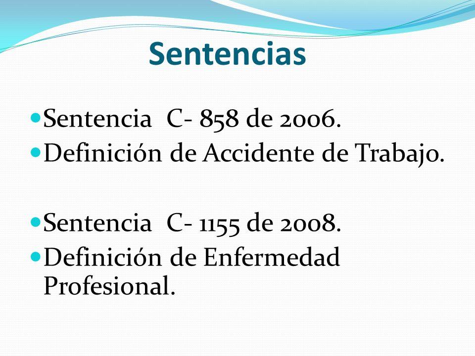 Sentencias Sentencia C- 858 de 2006. Definición de Accidente de Trabajo. Sentencia C- 1155 de 2008. Definición de Enfermedad Profesional.