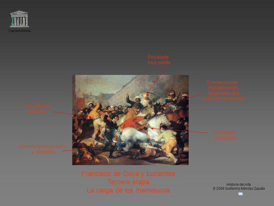 Claseshistoria Historia del Arte © 2006 Guillermo Méndez Zapata Francisco de Goya y Lucientes Tercera etapa La carga de los mamelucos Escorzos pronunc