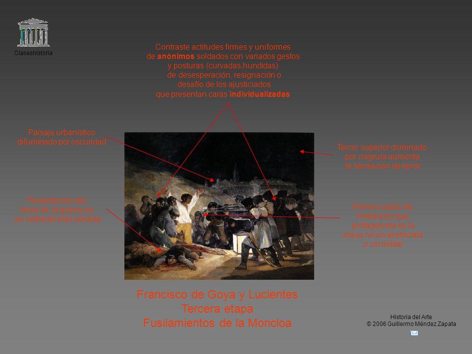 Claseshistoria Historia del Arte © 2006 Guillermo Méndez Zapata Francisco de Goya y Lucientes Tercera etapa Fusilamientos de la Moncloa Contraste acti