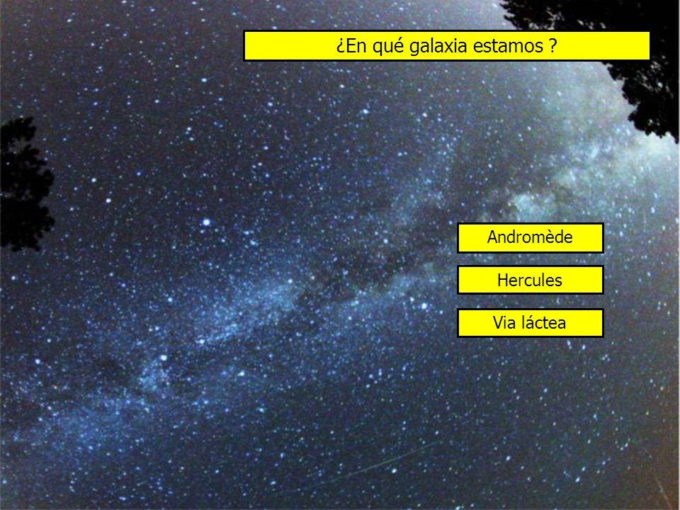 ¿En qué galaxia estamos ? Andromède Hercules Via láctea