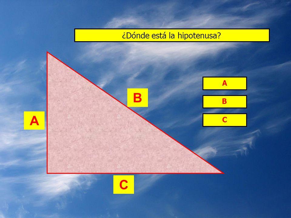 ¿Dónde está la hipotenusa? A B C A C B