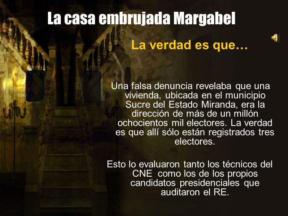 La casa embrujada Margabel La verdad es que… Una falsa denuncia revelaba que una vivienda, ubicada en el municipio Sucre del Estado Miranda, era la dirección de más de un millón ochocientos mil electores.