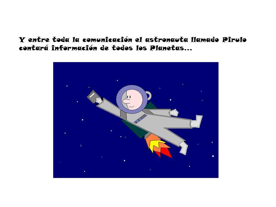 Y entre toda la comunicación el astronauta llamado Pirulo contará información de todos los Planetas…