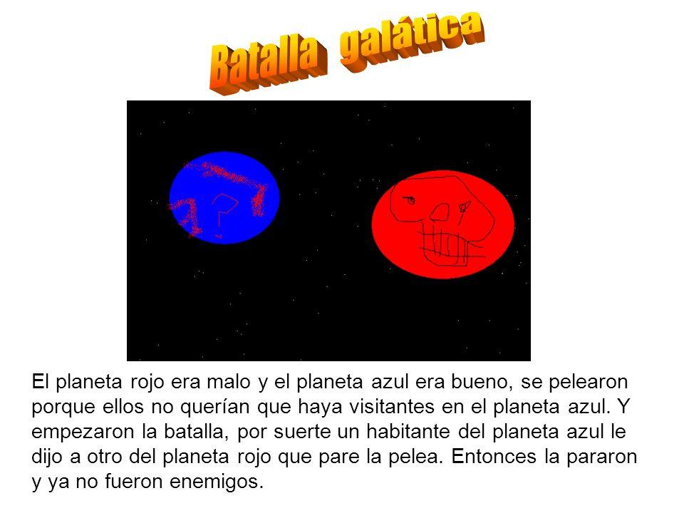 El planeta rojo era malo y el planeta azul era bueno, se pelearon porque ellos no querían que haya visitantes en el planeta azul. Y empezaron la batal