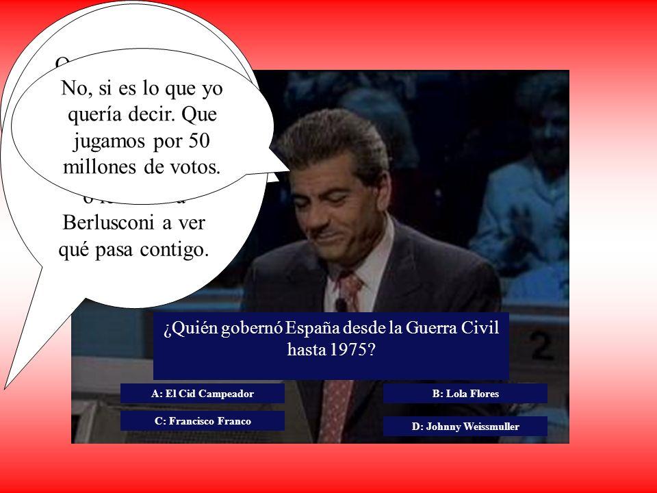 Vamos con la siguiente pregunta... Atención Jaime, jugamos por 150.000 votos ¿Quién gobernó España desde la Guerra Civil hasta 1975? A: El Cid Campead