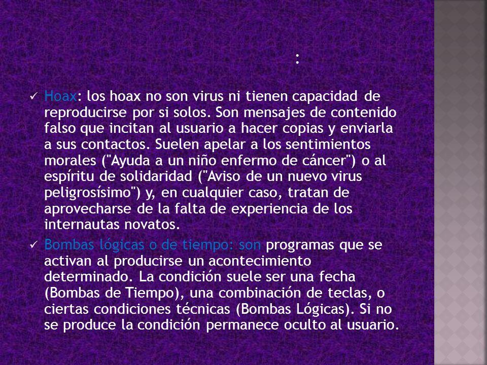 Hoax: los hoax no son virus ni tienen capacidad de reproducirse por si solos. Son mensajes de contenido falso que incitan al usuario a hacer copias y