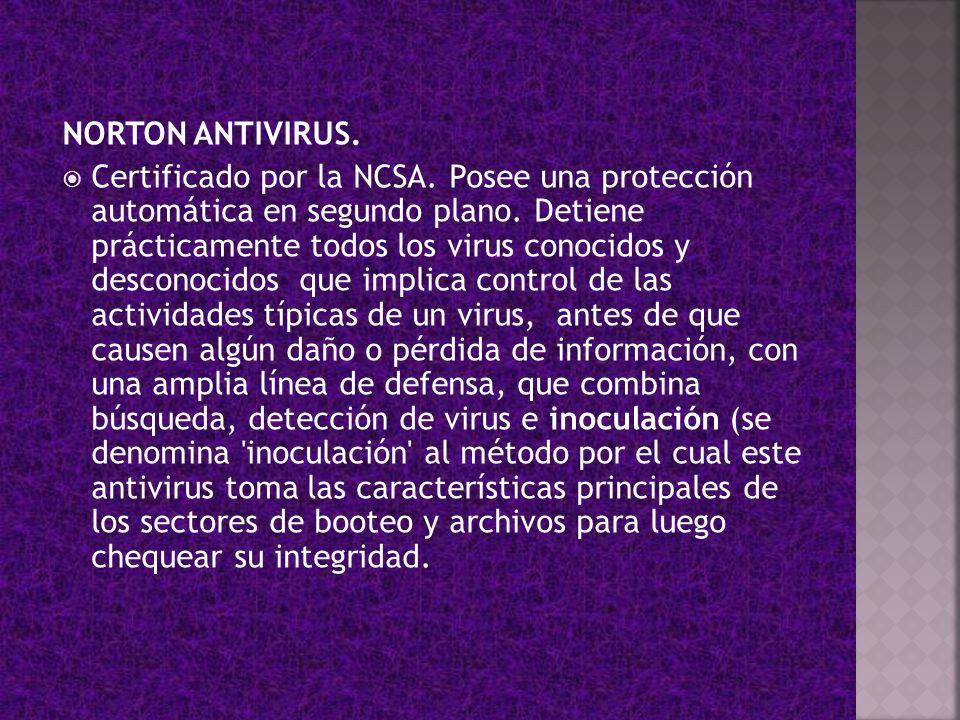 NORTON ANTIVIRUS. Certificado por la NCSA. Posee una protección automática en segundo plano. Detiene prácticamente todos los virus conocidos y descono