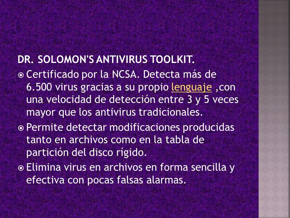DR. SOLOMON'S ANTIVIRUS TOOLKIT. Certificado por la NCSA. Detecta más de 6.500 virus gracias a su propio lenguaje,con una velocidad de detección entre
