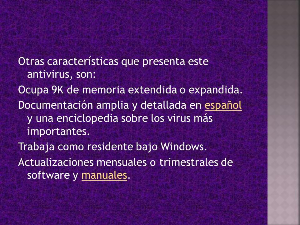 Otras características que presenta este antivirus, son: Ocupa 9K de memoria extendida o expandida. Documentación amplia y detallada en español y una e