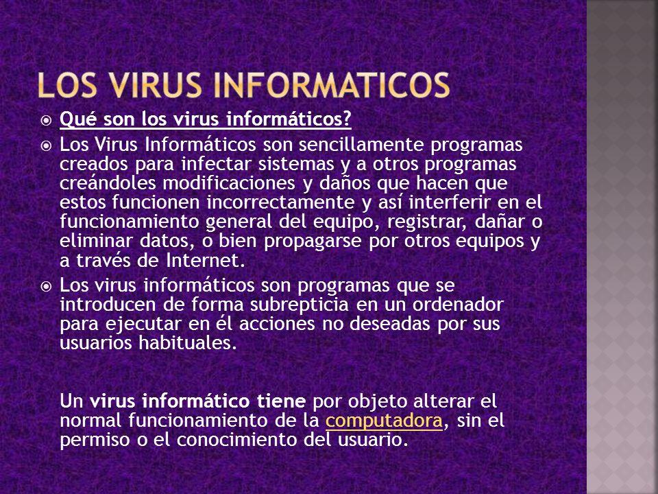 Qué son los virus informáticos? Los Virus Informáticos son sencillamente programas creados para infectar sistemas y a otros programas creándoles modif