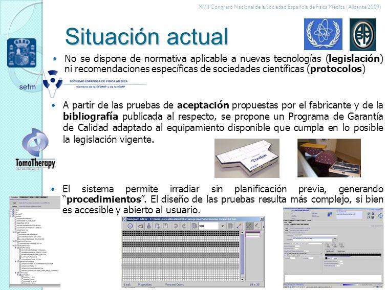 XVII Congreso Nacional de la Sociedad Española de Física Médica (Alicante 2009) Situación actual No se dispone de normativa aplicable a nuevas tecnologías (legislación) ni recomendaciones específicas de sociedades científicas (protocolos) El sistema permite irradiar sin planificación previa, generandoprocedimientos.