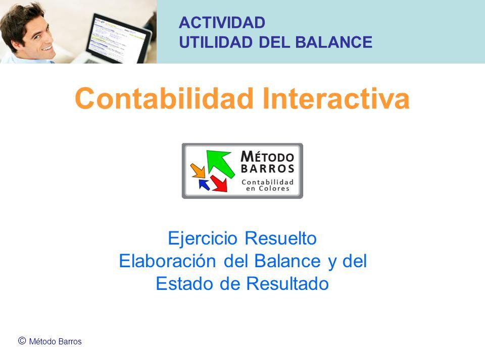 Contabilidad Interactiva Ejercicio Resuelto Elaboración del Balance y del Estado de Resultado © Método Barros ACTIVIDAD UTILIDAD DEL BALANCE
