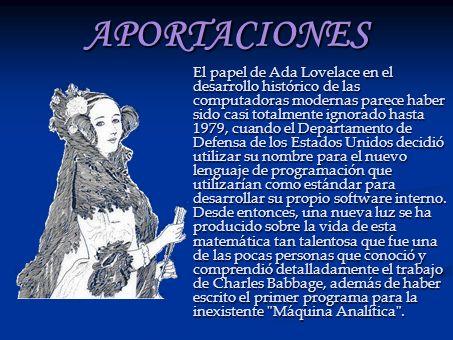 APORTACIONES El papel de Ada Lovelace en el desarrollo histórico de las computadoras modernas parece haber sido casi totalmente ignorado hasta 1979, c