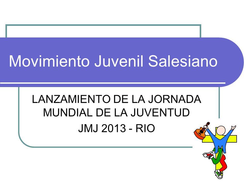 Movimiento Juvenil Salesiano LANZAMIENTO DE LA JORNADA MUNDIAL DE LA JUVENTUD JMJ 2013 - RIO