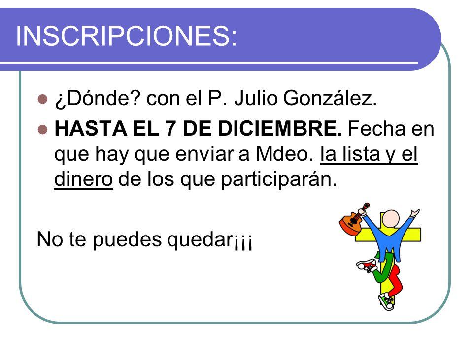 INSCRIPCIONES: ¿Dónde? con el P. Julio González. HASTA EL 7 DE DICIEMBRE. Fecha en que hay que enviar a Mdeo. la lista y el dinero de los que particip
