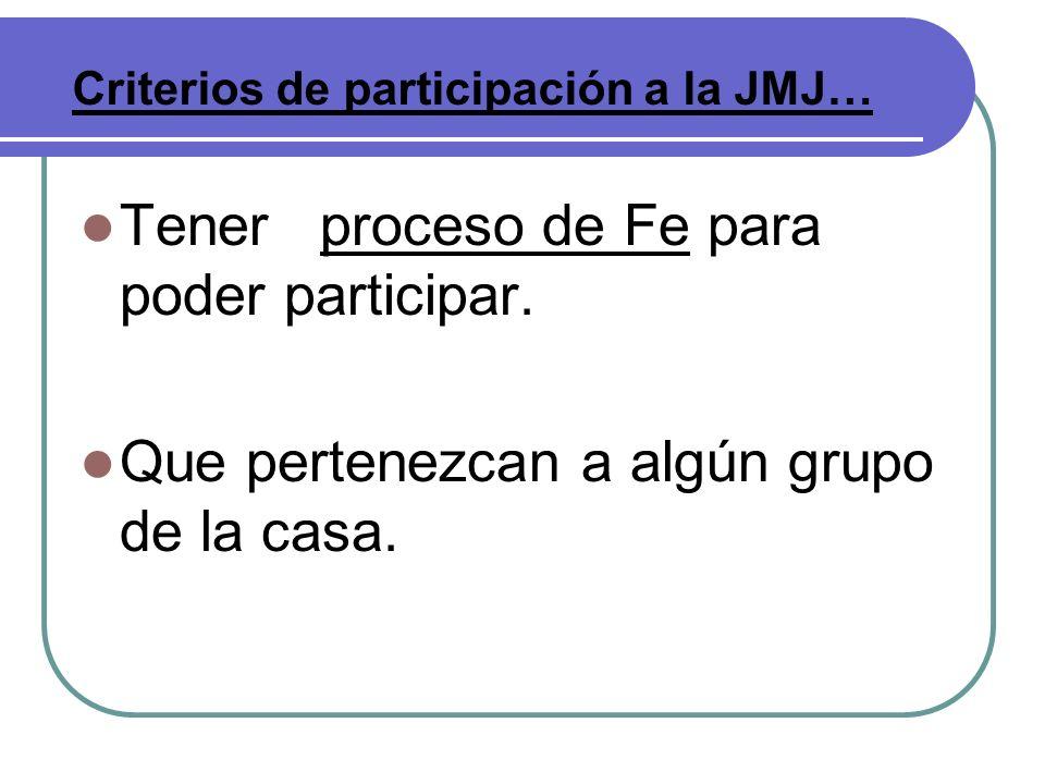 Tener proceso de Fe para poder participar. Que pertenezcan a algún grupo de la casa. Criterios de participación a la JMJ…
