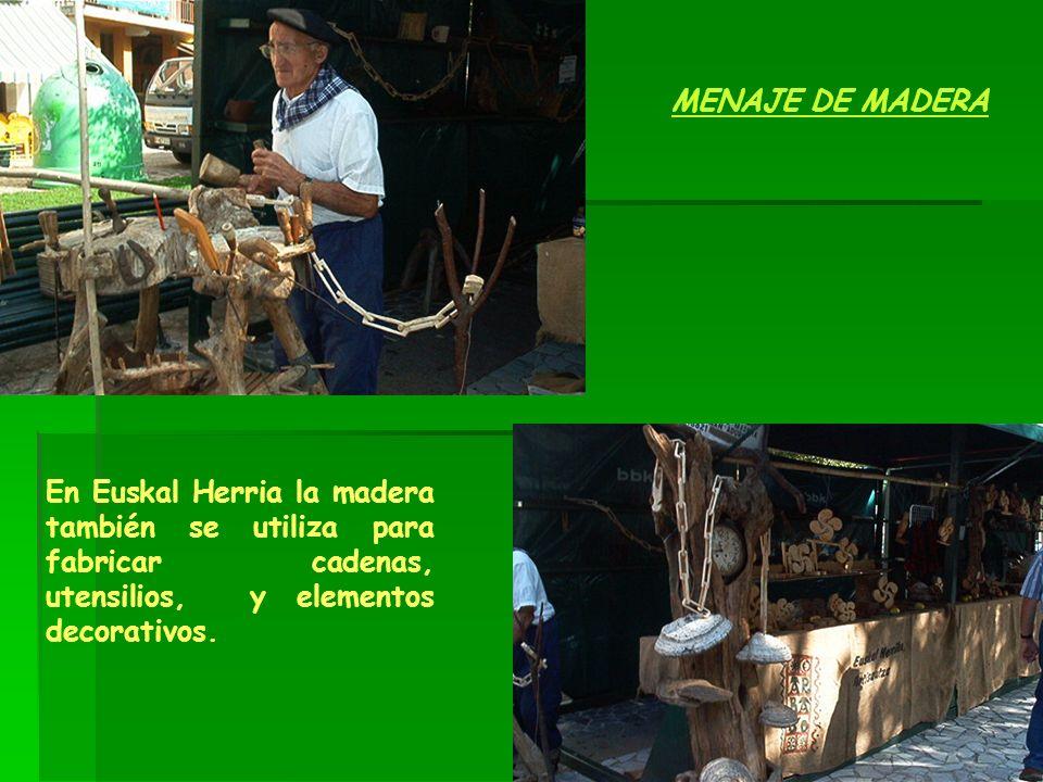 En Euskal Herria la madera también se utiliza para fabricar cadenas, utensilios, y elementos decorativos. MENAJE DE MADERA
