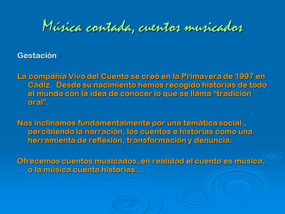 Música contada, cuentos musicados Gestación La compañía Vivo del Cuento se creó en la Primavera de 1997 en Cádiz. Desde su nacimiento hemos recogido h