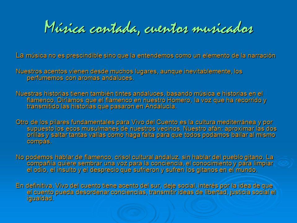 Música contada, cuentos musicados La música no es prescindible sino que la entendemos como un elemento de la narración Nuestros acentos vienen desde m