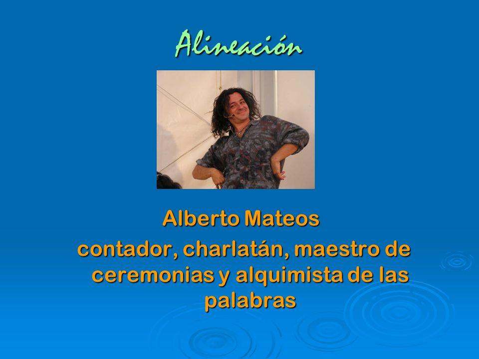 Alineación Alberto Mateos contador, charlatán, maestro de ceremonias y alquimista de las palabras contador, charlatán, maestro de ceremonias y alquimi