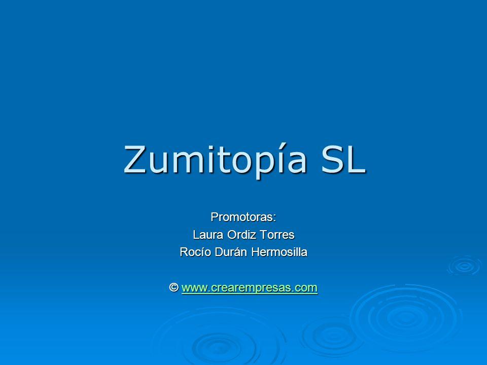 Zumitopía SL Promotoras: Laura Ordiz Torres Rocío Durán Hermosilla © www.crearempresas.com www.crearempresas.com