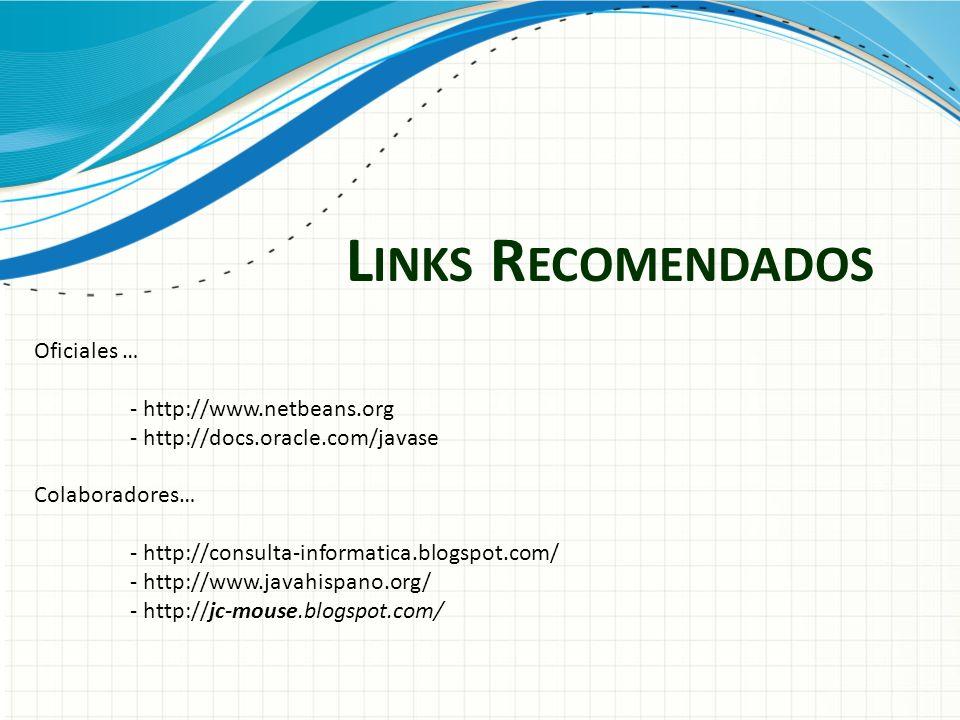 L INKS R ECOMENDADOS Oficiales … - http://www.netbeans.org - http://docs.oracle.com/javase Colaboradores… - http://consulta-informatica.blogspot.com/