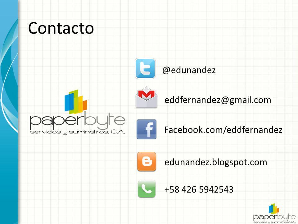 Contacto @edunandez eddfernandez@gmail.com Facebook.com/eddfernandez edunandez.blogspot.com +58 426 5942543